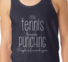 I Play Tennis Because Punching People Is Frowned Upon Tank Top