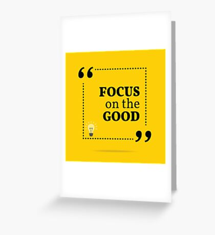 Inspirational motivational quote. Focus on the good. Greeting Card