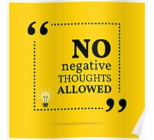 Inspirational motivational quote. No negative thoughts allowed. Poster