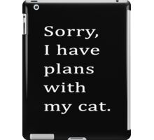 Sorry, I have plans with my cat. iPad Case/Skin