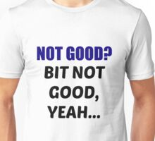 Not Good? Unisex T-Shirt