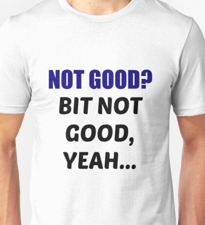 Not Good? Unisex T-Shirt