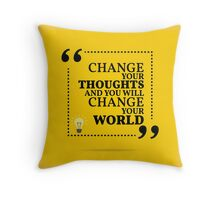 Inspirational motivational quote. Change your thoughts and you will change your world.  Throw Pillow