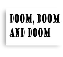 Doom, doom and doom Canvas Print