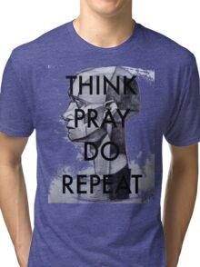 THINK. PRAY. DO. REPEAT Tri-blend T-Shirt