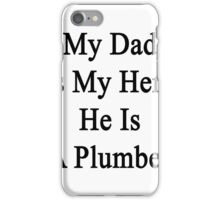 My Dad Is My Hero He Is A Plumber  iPhone Case/Skin