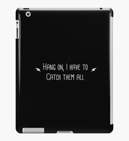Hang on I Need to Catch Them All (White) iPad Case/Skin