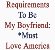 Requirements To Be My Boyfriend: *Must Love America by supernova23