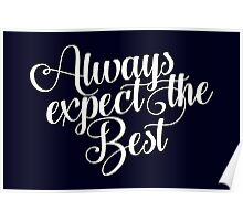 Always Expect The Best - Typography Art Poster