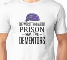 The Worst Thing About Prison was the Dementors Unisex T-Shirt