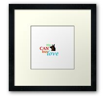 You CAN Buy Love Framed Print