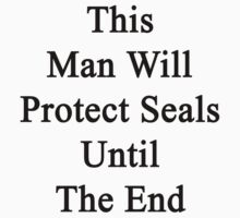 This Man Will Protect Seals Until The End  by supernova23