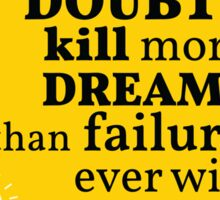 Inspirational motivational quote. Doubts kill more dreams than failure ever will.  Sticker