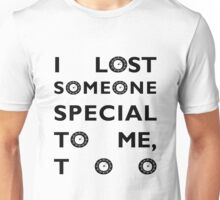 I lost someone special to me, too Unisex T-Shirt