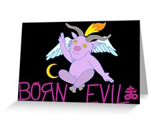 BORN EVIL Greeting Card