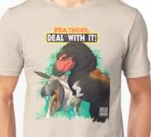 Feathers... DEAL WITH IT!! Unisex T-Shirt