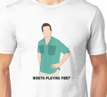 Worth Playing For? Unisex T-Shirt