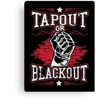 tapout or blackout Canvas Print