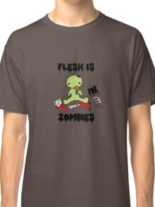 Flesh is for Zombies Classic T-Shirt