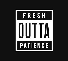 Fresh Outta Patience Unisex T-Shirt