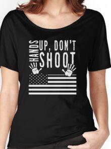Hands Up Don't Shoot Women's Relaxed Fit T-Shirt