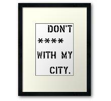 Don't **** with my city Framed Print