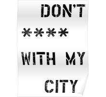Don't **** with my city Poster