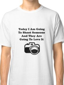 Shoot Someone Camera Classic T-Shirt