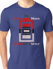 Give me more pokepower Unisex T-Shirt