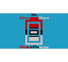 Give me more pokepower Photographic Print