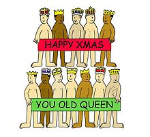 Happy Christmas you old queen. by KateTaylor