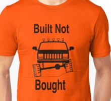 jeep built not bought Unisex T-Shirt