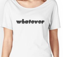 whatever (black) Women's Relaxed Fit T-Shirt