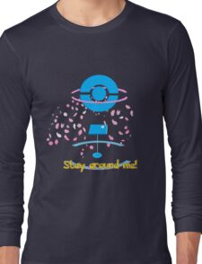 Stay around me! Long Sleeve T-Shirt