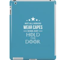 Not All Heroes Wear Capes, Some Just Hold the Door in Blue iPad Case/Skin