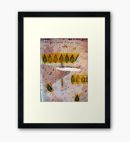 """Small (6) """"under the leaves it never rains"""" Framed Print"""