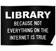Library Because Not Everything You Read On The Internet Is True Poster