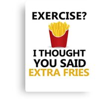 Funny Fries saying, Exercise Extra Fries Canvas Print