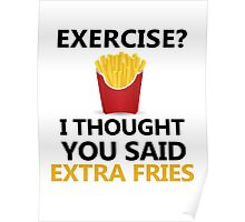 Funny Fries saying, Exercise Extra Fries Poster