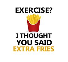 Funny Fries saying, Exercise Extra Fries Photographic Print