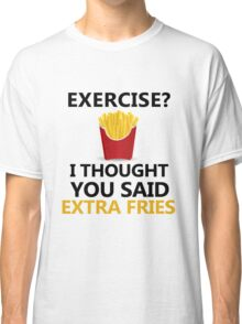 Funny Fries saying, Exercise Extra Fries Classic T-Shirt