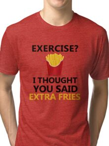 Funny Fries saying, Exercise Extra Fries Tri-blend T-Shirt