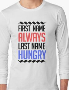 First name is always last name Hungry Long Sleeve T-Shirt