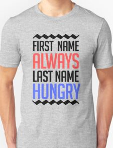 First name is always last name Hungry Unisex T-Shirt