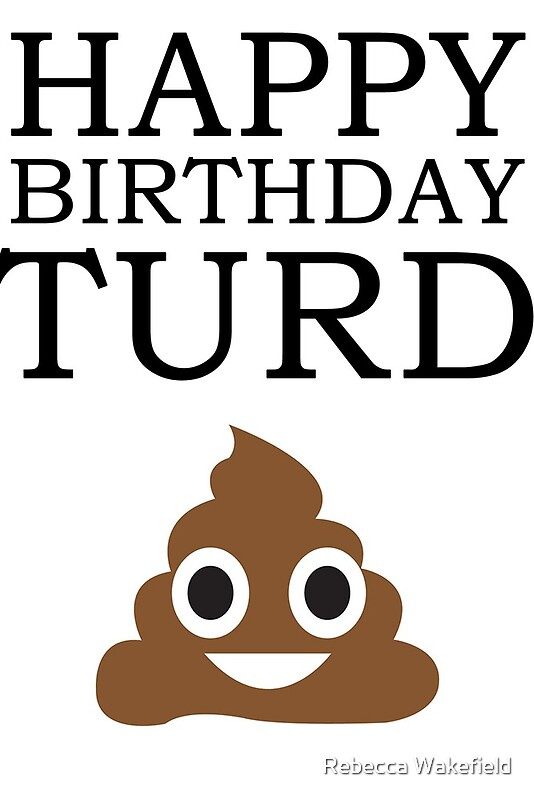 "Happy Birthday Turd!"" Art Prints by Rebecca Wakefield | Redbubble"