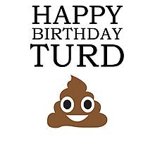 Happy Birthday Turd! Photographic Print