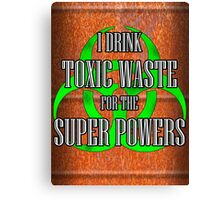 Toxic Waste = Super Powers Canvas Print