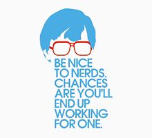 Be nice to nerds. Chances are you'll end up working for one. Unisex T-Shirt
