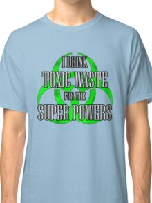 Toxic Waste = Super Powers Classic T-Shirt
