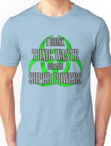Toxic Waste = Super Powers Unisex T-Shirt